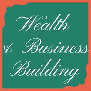 Wealth and Business Building